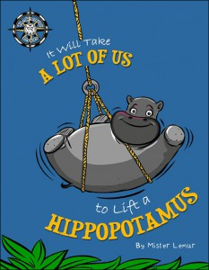 It Will Take a Lot of Us to Lift a Hippopotamus.